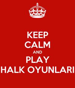 Poster: KEEP CALM AND PLAY HALK OYUNLARI