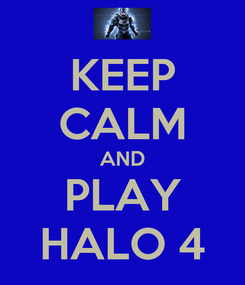 Poster: KEEP CALM AND PLAY HALO 4