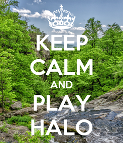 Poster: KEEP CALM AND PLAY HALO