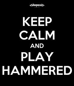 Poster: KEEP CALM AND PLAY HAMMERED