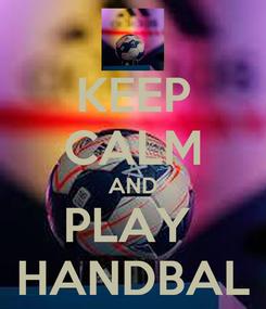 Poster: KEEP CALM AND PLAY  HANDBAL