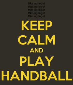 Poster: KEEP CALM AND PLAY HANDBALL