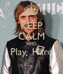 Poster: KEEP CALM AND Play  Hard