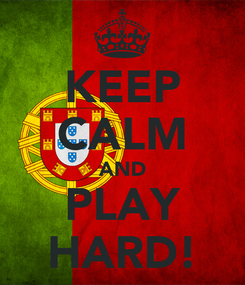 Poster: KEEP CALM AND PLAY HARD!