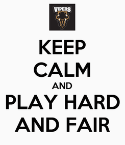 Poster: KEEP CALM AND PLAY HARD AND FAIR