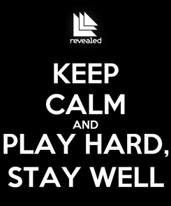 Poster: KEEP CALM AND PLAY HARD, STAY WELL