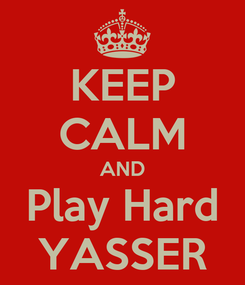 Poster: KEEP CALM AND Play Hard YASSER