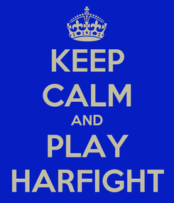 Poster: KEEP CALM AND PLAY HARFIGHT