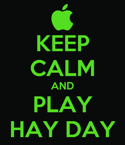 Poster: KEEP CALM AND PLAY HAY DAY