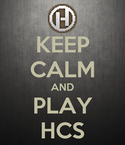 Poster: KEEP CALM AND PLAY HCS
