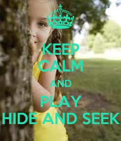 Poster: KEEP CALM AND PLAY HIDE AND SEEK