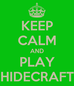 Poster: KEEP CALM AND PLAY HIDECRAFT
