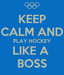 Poster: KEEP CALM AND PLAY HOCKEY LIKE A  BOSS