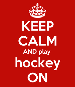 Poster: KEEP CALM AND play  hockey ON
