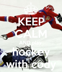 Poster: KEEP CALM AND play  hockey with cody