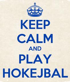Poster: KEEP CALM AND PLAY HOKEJBAL