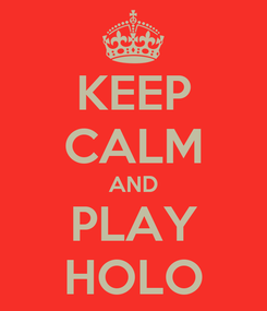 Poster: KEEP CALM AND PLAY HOLO