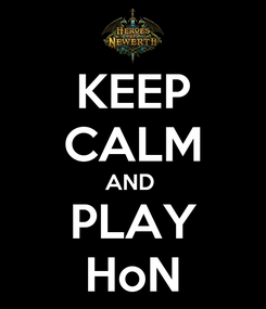 Poster: KEEP CALM AND  PLAY HoN