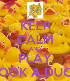 Poster: KEEP CALM AND PLAY HOOK A DUCK