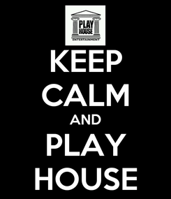 Poster: KEEP CALM AND PLAY HOUSE