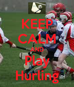 Poster: KEEP CALM AND Play Hurling