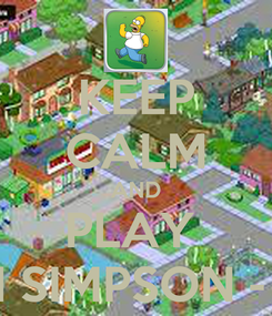 Poster: KEEP CALM AND PLAY  I SIMPSON -