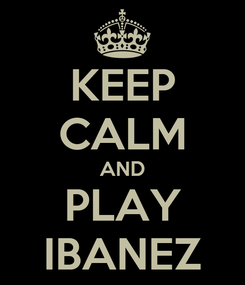 Poster: KEEP CALM AND PLAY IBANEZ
