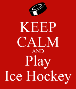 Poster: KEEP CALM AND Play Ice Hockey