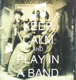 Poster: KEEP CALM AND PLAY IN A BAND