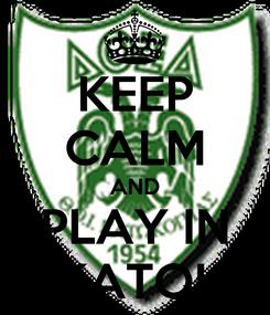 Poster: KEEP CALM AND PLAY IN DO3A KATOKOPIAS