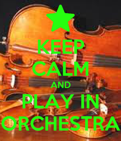 Poster: KEEP CALM AND PLAY IN ORCHESTRA