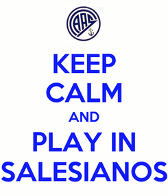 Poster: KEEP CALM AND PLAY IN SALESIANOS