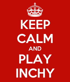Poster: KEEP CALM AND PLAY INCHY