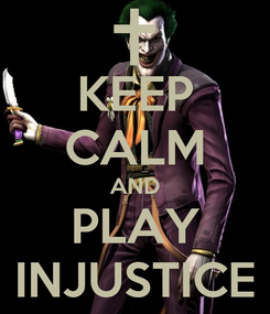 Poster: KEEP CALM AND PLAY INJUSTICE