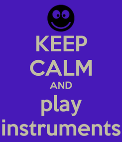 Poster: KEEP CALM AND play instruments
