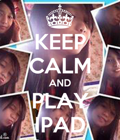 Poster: KEEP CALM AND  PLAY  IPAD