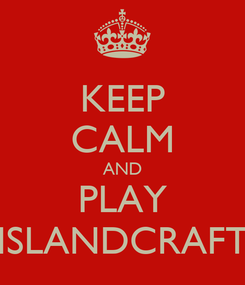 Poster: KEEP CALM AND PLAY ISLANDCRAFT