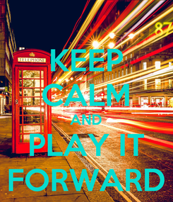 Poster: KEEP CALM AND PLAY IT FORWARD