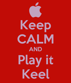 Poster: Keep CALM AND Play it Keel