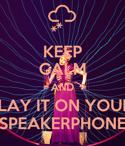 Poster: KEEP CALM AND PLAY IT ON YOUR  SPEAKERPHONE