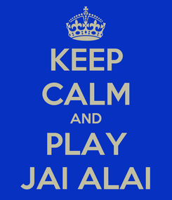Poster: KEEP CALM AND PLAY JAI ALAI