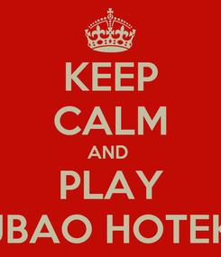 Poster: KEEP CALM AND  PLAY JBAO HOTEK