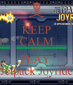 Poster: KEEP CALM AND PLAY  Jetpack Joyride