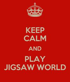 Poster: KEEP CALM AND PLAY JIGSAW WORLD