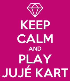 Poster: KEEP CALM AND PLAY JUJÉ KART