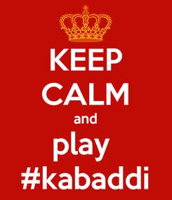 Poster: KEEP CALM and play  #kabaddi
