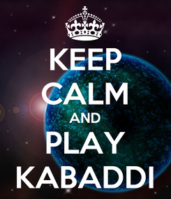 Poster: KEEP CALM AND PLAY KABADDI