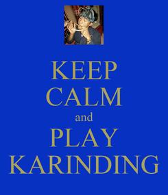 Poster: KEEP CALM and PLAY KARINDING