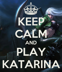 Poster: KEEP CALM AND PLAY KATARINA
