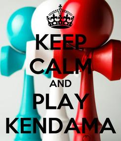 Poster: KEEP CALM AND PLAY KENDAMA